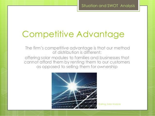 Competitive AdvantageThe firm's competitive advantage is that our methodof distribution is different;offering solar module...