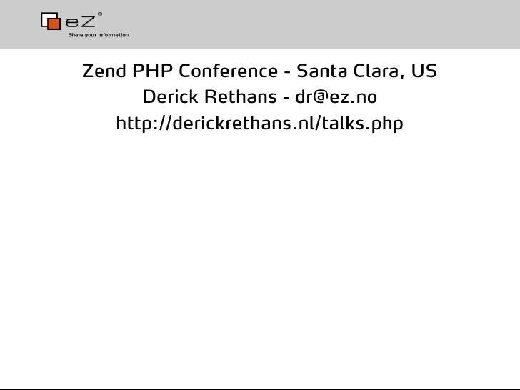 Zend PHP Conference - Santa Clara, US       Derick Rethans - dr@ez.no    http://derickrethans.nl/talks.php