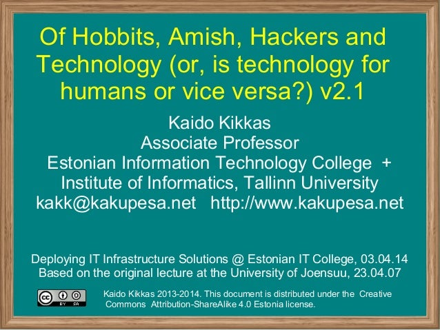 Of Hobbits, Amish, Hackers and Technology (or, is technology for humans or vice versa?) v2.1 Kaido Kikkas Associate Profes...