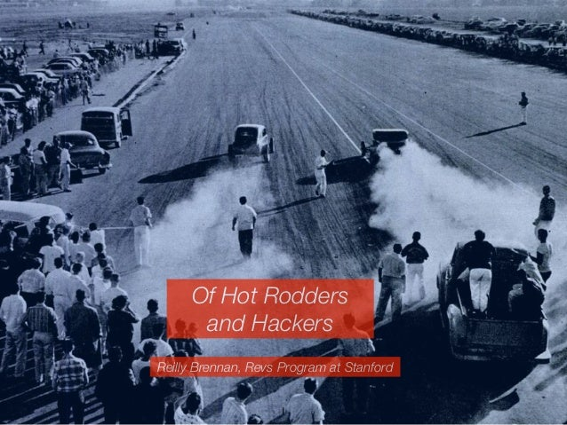 Of Hot Rodders      and HackersReilly Brennan, Revs Program at Stanford                    1