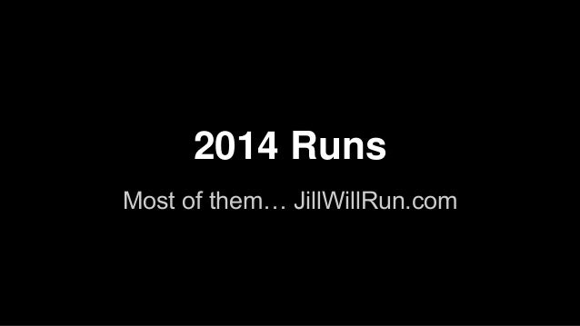 Most of them… JillWillRun.com 2014 Runs