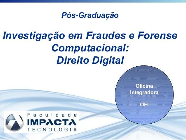 Pós-Graduação Investigação em Fraudes e Forense Computacional: Direito Digital Oficina Integradora OFI