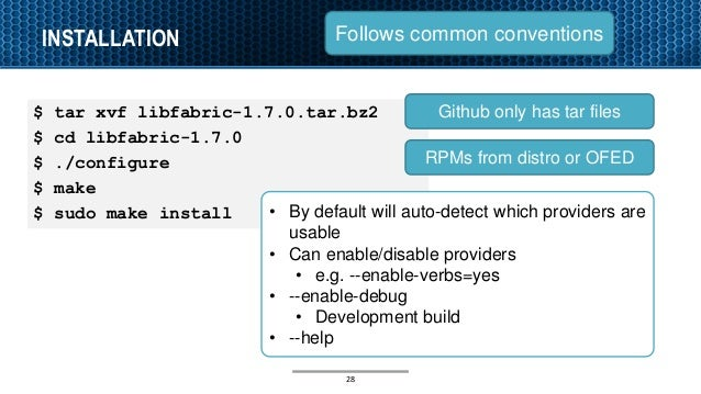 INSTALLATION 28 $ tar xvf libfabric-1.7.0.tar.bz2 $ cd libfabric-1.7.0 $ ./configure $ make $ sudo make install Follows co...