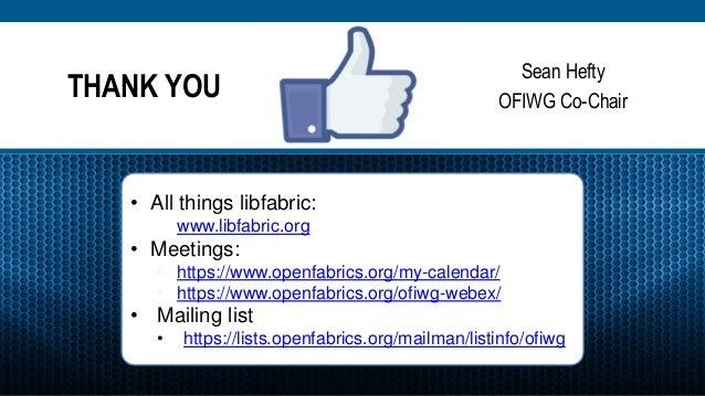 THANK YOU Sean Hefty OFIWG Co-Chair • All things libfabric: • www.libfabric.org • Meetings: • https://www.openfabrics.org/...