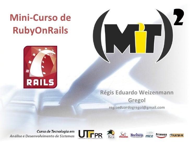 Mini-Curso de RubyOnRails Régis Eduardo Weizenmann Gregol [email_address]