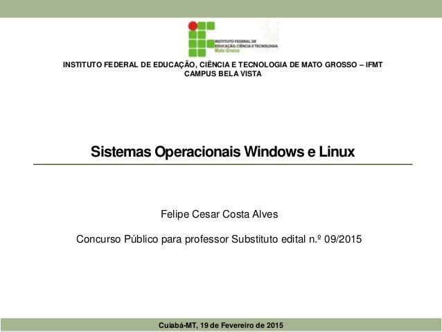Sistemas Operacionais Windows e Linux Felipe Cesar Costa Alves Concurso Público para professor Substituto edital n.º 09/20...