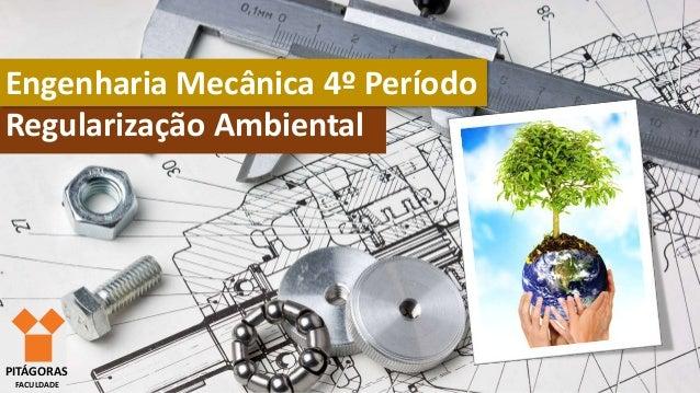 Regularização Ambiental Engenharia Mecânica 4º Período PITÁGORAS FACULDADE