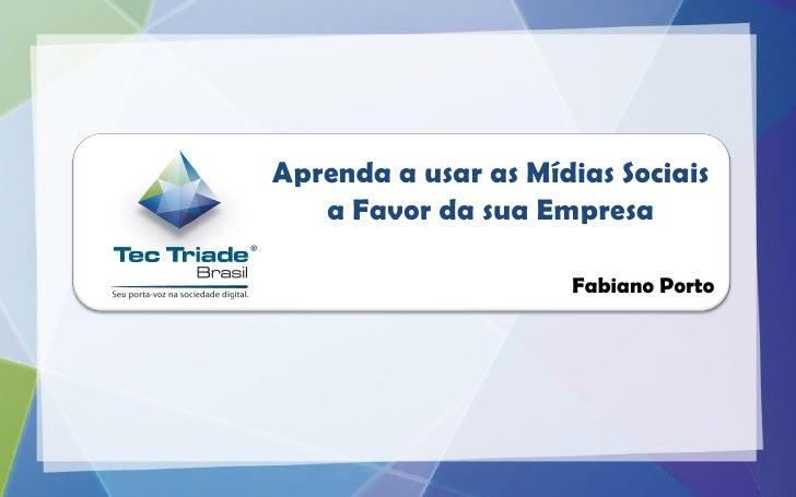 Aprenda a usar as Mídias Sociais   a Favor da sua Empresa                     Fabiano Porto