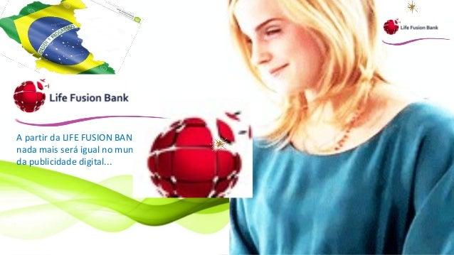 A partir da LIFE FUSION BANK nada mais será igual no mundo da publicidade digital...