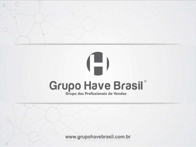 Grupo Have Brasili  Grupo dos Profissionais de Vendas  www. grupohavebrasil. com. br