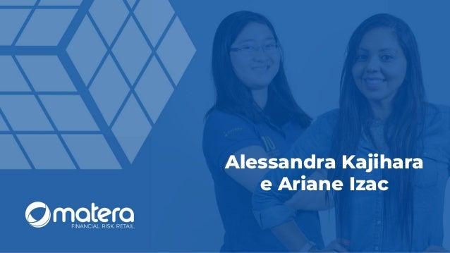 Alessandra Kajihara e Ariane Izac