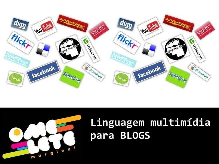 Linguagem multimídia<br />para BLOGS<br />