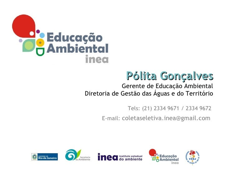 Pólita Gonçalves             Gerente de Educação AmbientalDiretoria de Gestão das Águas e do Território               Tels...
