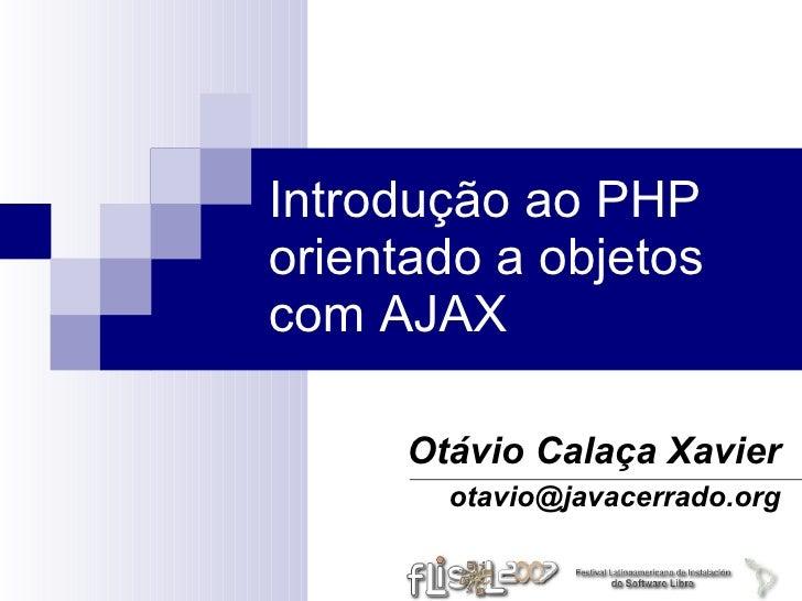 Introdução ao PHP orientado a objetos com AJAX        Otávio Calaça Xavier         otavio@javacerrado.org