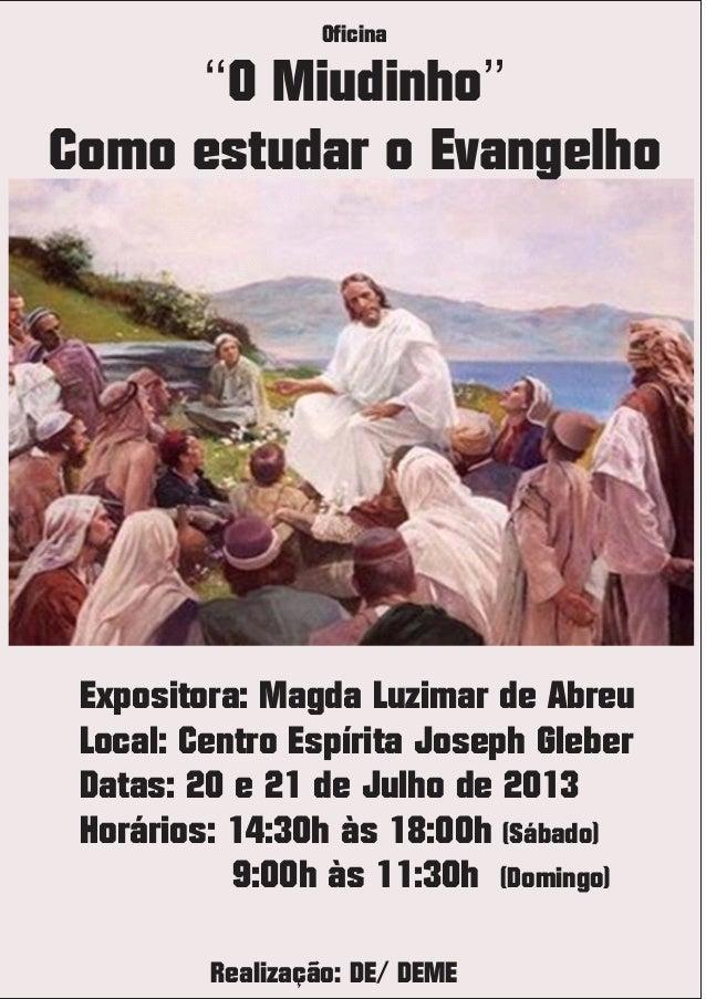 ''O Miudinho'' Como estudar o Evangelho Expositora: Magda Luzimar de Abreu Local: Centro Espírita Joseph Gleber Datas: 20 ...
