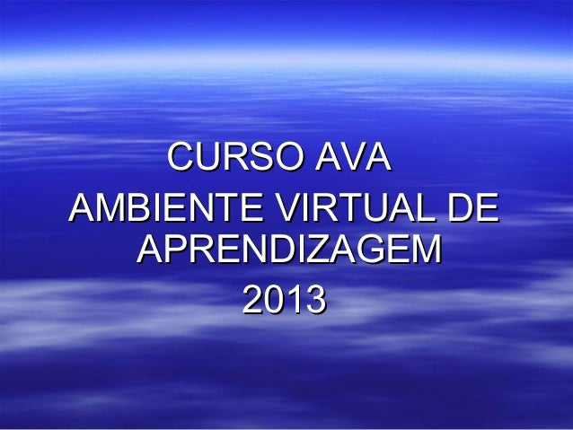 CURSO AVA AMBIENTE VIRTUAL DE APRENDIZAGEM 2013