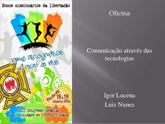 Oficina  Comunicação através das tecnologias  Igor Lucena Luiz Nunes