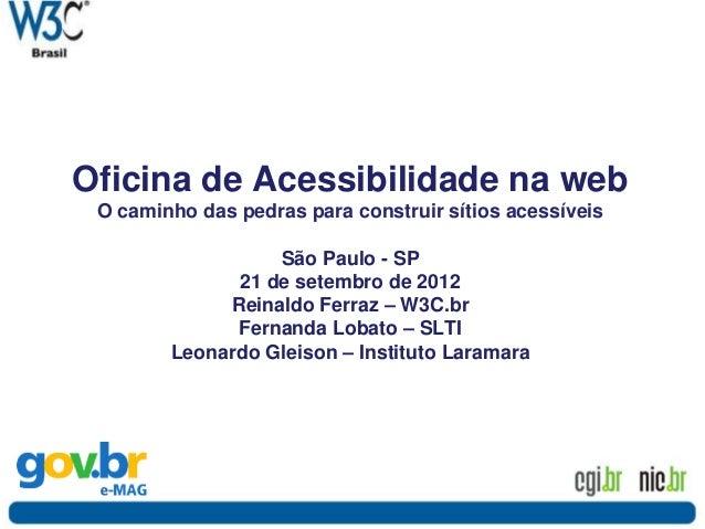 Oficina de Acessibilidade na web O caminho das pedras para construir sítios acessíveis São Paulo - SP 21 de setembro de 20...
