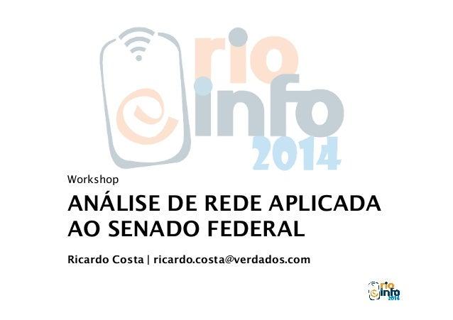 Workshop  ANÁLISE DE REDE APLICADA  AO SENADO FEDERAL  Ricardo Costa | ricardo.costa@verdados.com