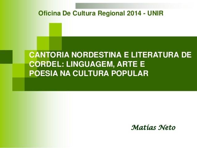 Matias Neto CANTORIA NORDESTINA E LITERATURA DE CORDEL: LINGUAGEM, ARTE E POESIA NA CULTURA POPULAR Oficina De Cultura Reg...