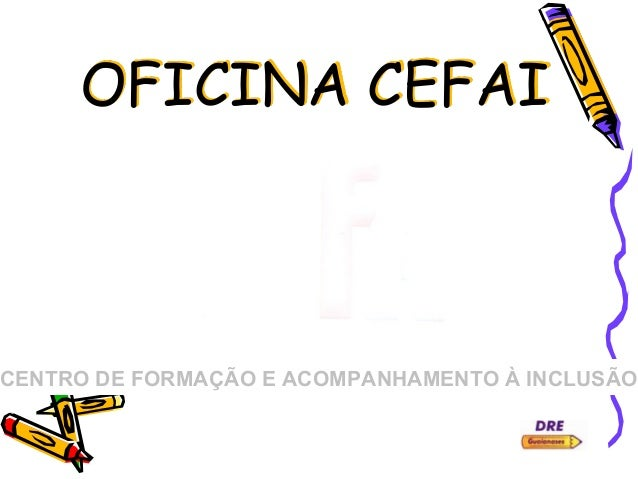 CENTRO DE FORMAÇÃO E ACOMPANHAMENTO À INCLUSÃO OFICINA CEFAI