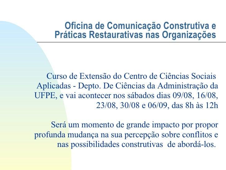 Oficina de Comunicação Construtiva e Práticas Restaurativas nas Organizações Curso de Extensão do Centro de Ciências Socia...