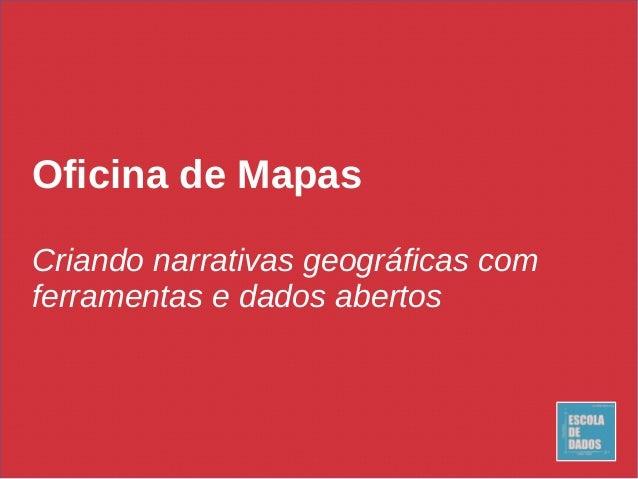 Oficina de Mapas Criando narrativas geográficas com ferramentas e dados abertos