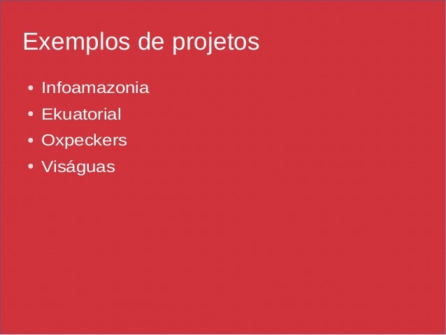 Exemplos de projetos ● Infoamazonia ● Ekuatorial ● Oxpeckers ● Viságuas
