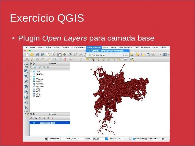 Exercício QGIS ● Plugin Open Layers para camada base