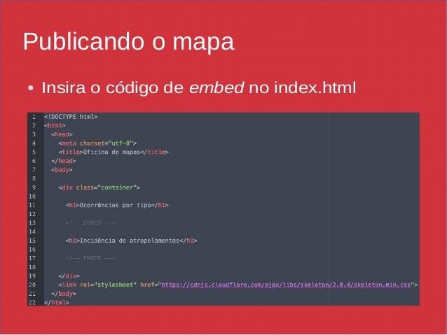 Publicando o mapa ● Insira o código de embed no index.html
