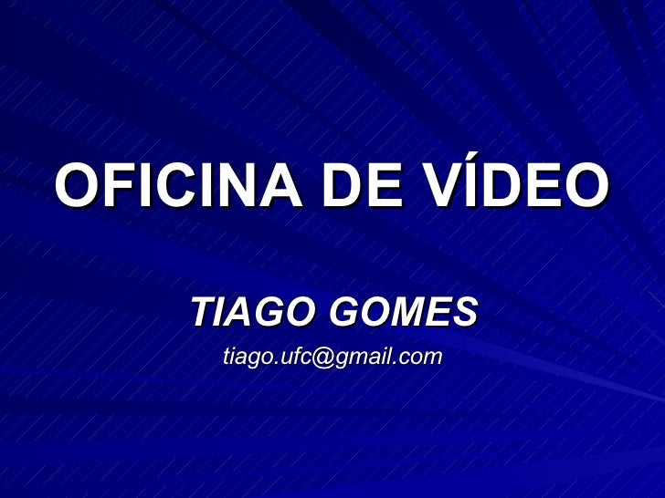 OFICINA DE VÍDEO TIAGO GOMES [email_address]