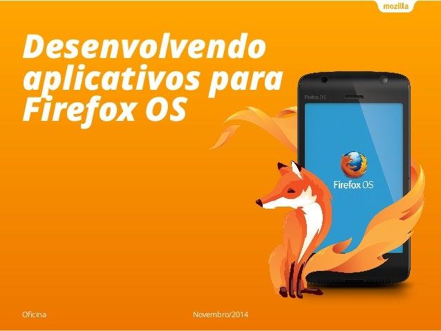 Desenvolvendo  aplicativos para  Firefox OS  Oficina Novembro/2014