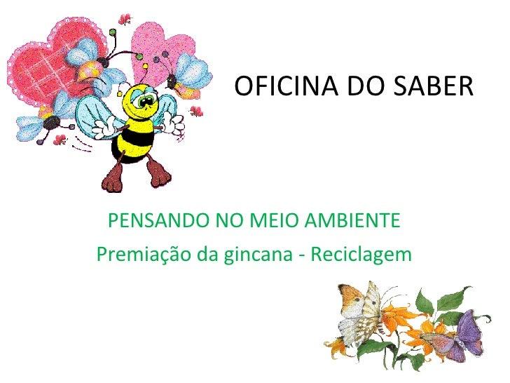 OFICINA DO SABER PENSANDO NO MEIO AMBIENTE Premiação da gincana - Reciclagem