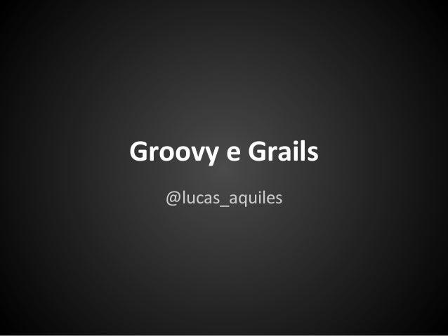 Groovy e Grails  @lucas_aquiles