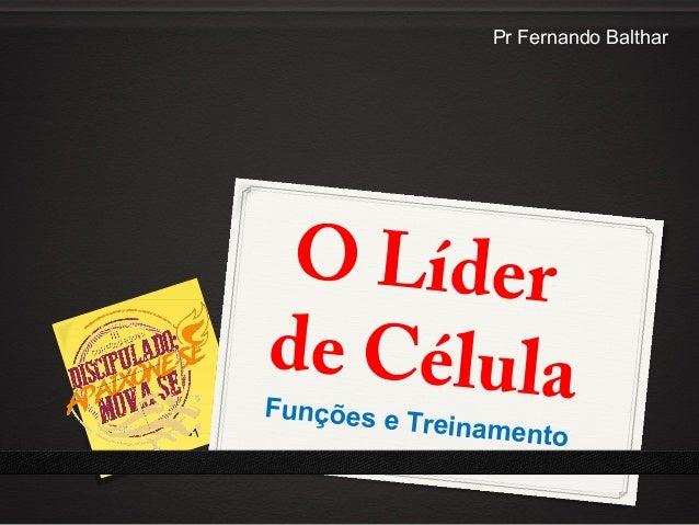 •1 O Líder de CélulaFunções e Treinamento Pr Fernando Balthar