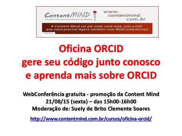 Oficina ORCID gere seu código junto conosco e aprenda mais sobre ORCID WebConferência gratuita - promoção da Content Mind ...