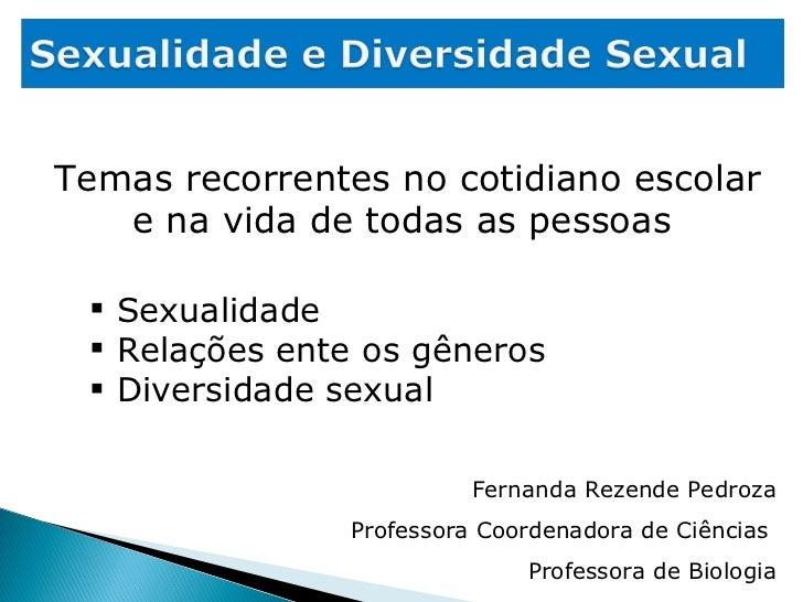 Temas recorrentes no cotidiano escolar e na vida de todas as pessoas  <ul><li>Sexualidade </li></ul><ul><li>Relações ente ...