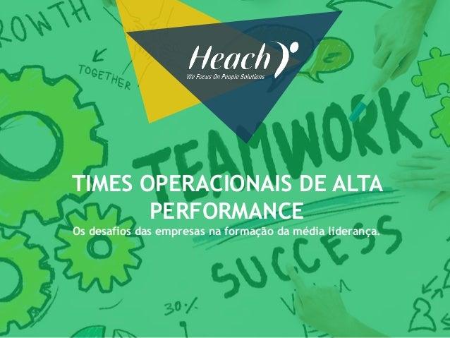 TIMES OPERACIONAIS DE ALTA PERFORMANCE Os desafios das empresas na formação da média liderança.