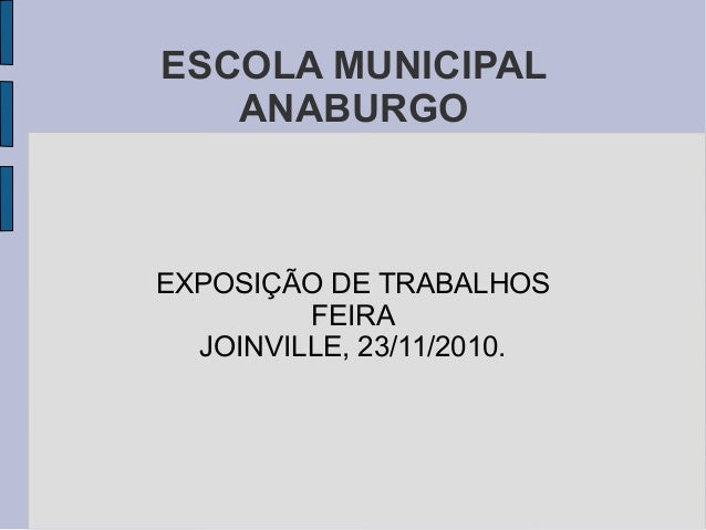 ESCOLA MUNICIPAL ANABURGO EXPOSIÇÃO DE TRABALHOS FEIRA JOINVILLE, 23/11/2010.