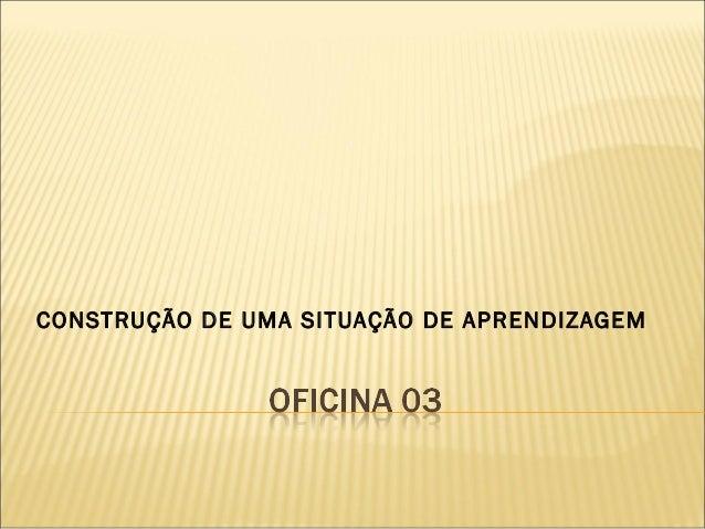 CONSTRUÇÃO DE UMA SITUAÇÃO DE APRENDIZAGEM
