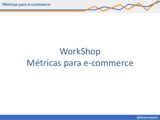 WorkShopMétricas para e-commerce