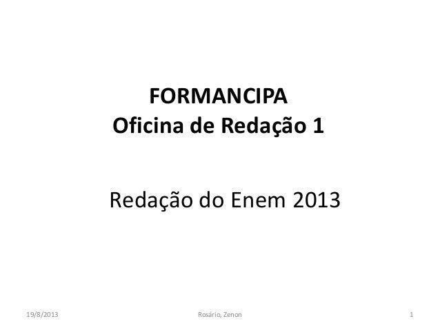 FORMANCIPA Oficina de Redação 1 19/8/2013 1Rosário, Zenon Redação do Enem 2013