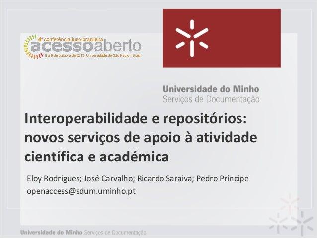 Interoperabilidade e repositórios: novos serviços de apoio à atividade científica e académica Eloy Rodrigues; José Carvalh...