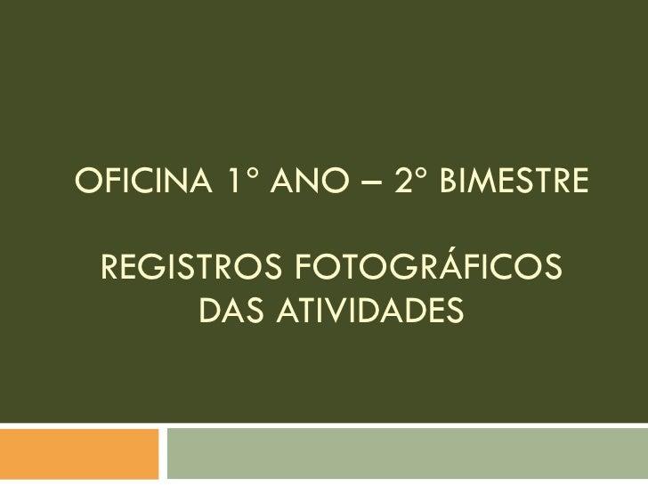 OFICINA 1º ANO – 2º BIMESTRE REGISTROS FOTOGRÁFICOS DAS ATIVIDADES