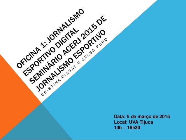 Data: 5 de março de 2015 Local: UVA Tijuca 14h – 16h30