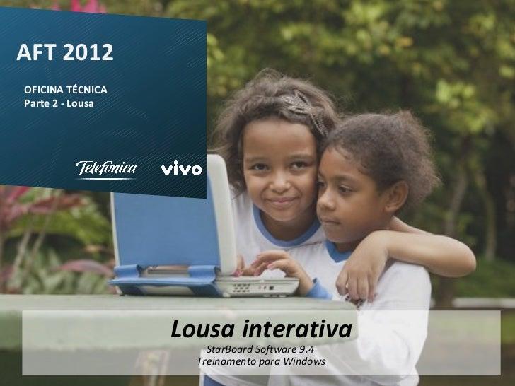 Projeto Aula Fundação Telefônica - AFTAFT 2012OFICINA TÉCNICAParte 2 - Lousa                   Lousa interativa           ...