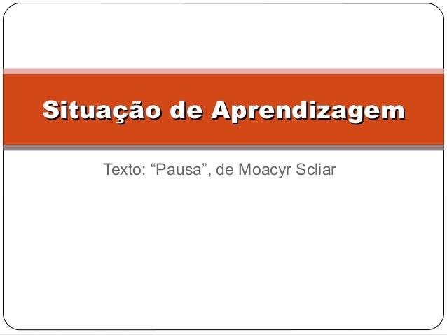 """Texto: """"Pausa"""", de Moacyr ScliarSituação de AprendizagemSituação de Aprendizagem"""