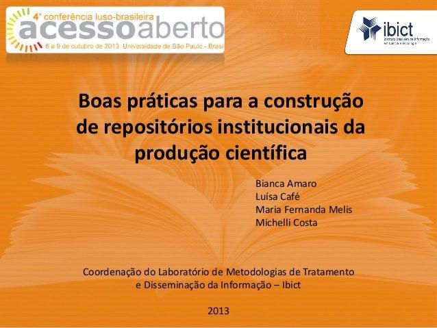 Boas práticas para a construção de repositórios institucionais da produção científica Bianca Amaro Luísa Café Maria Fernan...