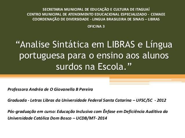 """""""Analise Sintática em LIBRAS e Língua portuguesa para o ensino aos alunos surdos na Escola."""" Professora Andréa de O Giovan..."""
