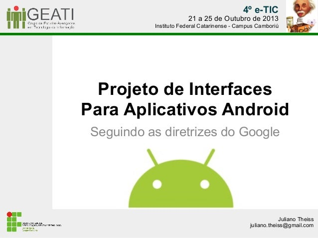 4º e-TIC  21 a 25 de Outubro de 2013 Instituto Federal Catarinense - Campus Camboriú  Projeto de Interfaces Para Aplicativ...